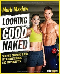 Looking Good Naked von Mark Maslow